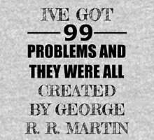 99 Problems, All Created by George R. R. Martin Unisex T-Shirt