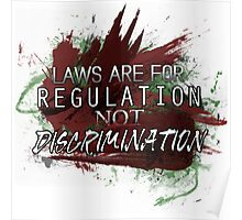 Laws are for Regulation Not Discrimination Poster