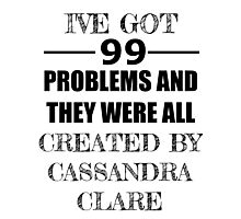 99 Problems, All Created by Cassandra Clare Photographic Print