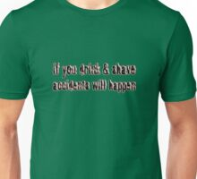 if you drink & shave Unisex T-Shirt