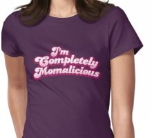 I'm completely MOMALICIOUS! (mom mother funny design) Womens Fitted T-Shirt
