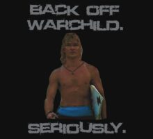 Point Break Back Off Warchild Seriously by movieshirtguy