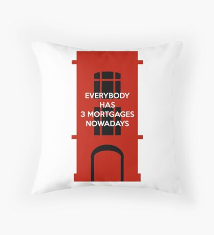 Everybody Has 3 Mortgages Nowadays Throw Pillow