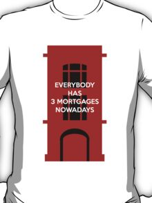 Everybody Has 3 Mortgages Nowadays T-Shirt