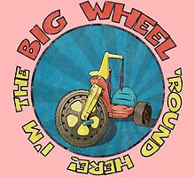 I'm the BIG WHEEL 'round here! (pink) by torg