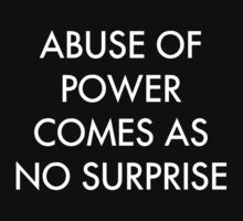 Abuse of Power Comes as No Surprise (in Black) by onitees