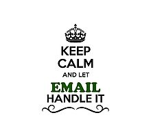 Keep Calm and Let EMAIL Handle it Photographic Print