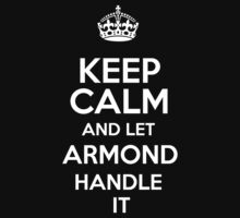 Keep calm and let Armond handle it! by RonaldSmith