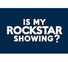 Is my rockstar showing? Photographic Print