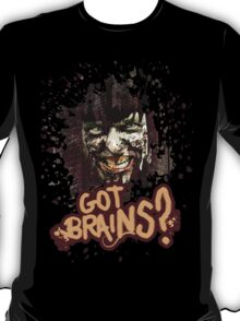 Got Brains? T-Shirt