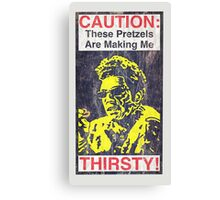 Caution: These Pretzels Are Making Me Thirsty! Canvas Print