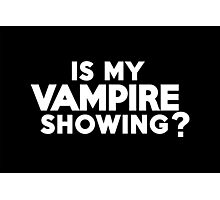 Is my vampire showing? Photographic Print