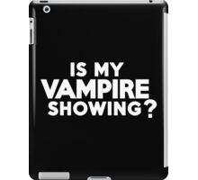 Is my vampire showing? iPad Case/Skin