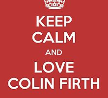Keep Calm and Love Colin Firth by AshleyMO
