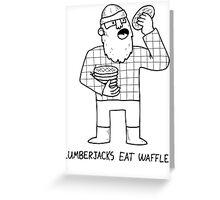 Lumberjacks Eat Waffles - Historical fact Greeting Card