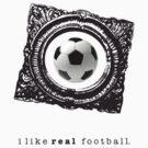 i like REAL football. by mojdeh