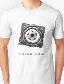 i like REAL football. T-Shirt