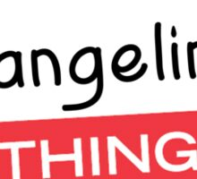 Its a Evangelina thing you wouldnt understand! Sticker