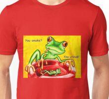 You smoke? Unisex T-Shirt