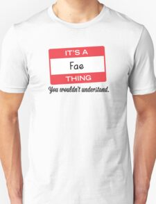 Its a Fae thing you wouldnt understand! T-Shirt
