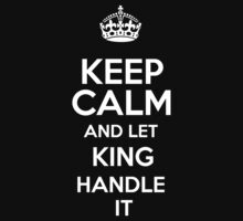 Keep calm and let King handle it! by RonaldSmith