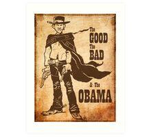 The Good, The Bad & The Obama Art Print