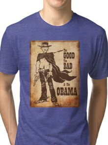 The Good, The Bad & The Obama Tri-blend T-Shirt