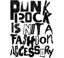 Punk is not a fashion accessory  - black Photographic Print