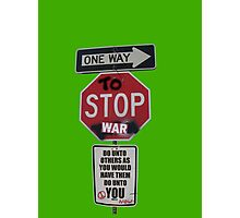 ONE WAY to STOP war... Photographic Print