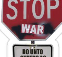 ONE WAY to STOP war... Sticker