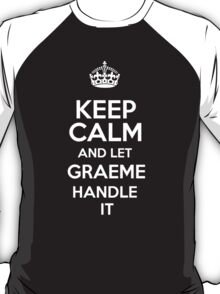 Keep calm and let Graeme handle it! T-Shirt