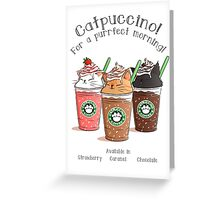 Catpuccino! For a purrfect morning! Greeting Card