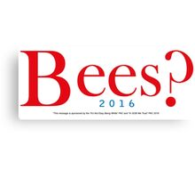 Bees? Presidential Campaign 2 Canvas Print