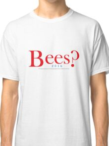 Bees? Presidential Campaign 2 Classic T-Shirt