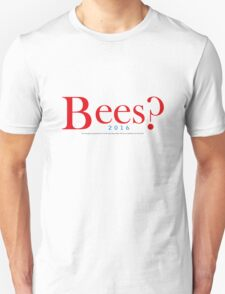 Bees? Presidential Campaign 2 T-Shirt