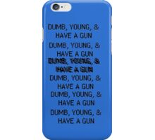 Dumb, Young, & Have A Gun. iPhone Case/Skin
