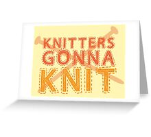 Knitters gonna KNIT Greeting Card