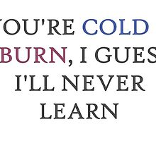YOU'RE COLD & I BURN by lucyward