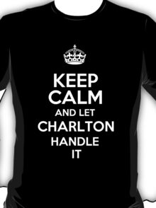 Keep calm and let Charlton handle it! T-Shirt
