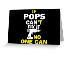 If  Pop-Pop Can't Fix It No One Can - Tshirts & Hoodies Greeting Card