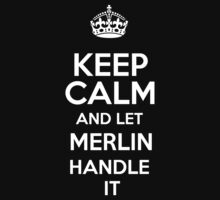 Keep calm and let Merlin handle it! by RonaldSmith