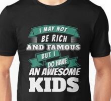 I MAY NOT BE RICH AND FAMOUS BUT I DO HAVE AN AWESOME KIDS Unisex T-Shirt