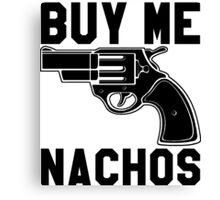 Buy Me Nachos Canvas Print