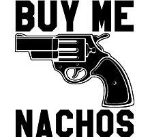 Buy Me Nachos Photographic Print
