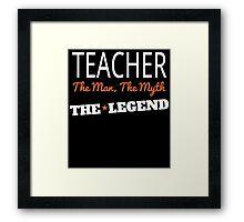 TEACHER THE MAN THE MYTH THE LEGEND Framed Print