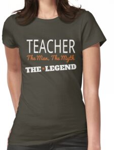 TEACHER THE MAN THE MYTH THE LEGEND Womens Fitted T-Shirt