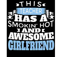 THIS TEACHER HAS A SMOKIN HOT AND AWESOME GIRLFRIEND Photographic Print