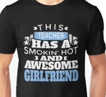 THIS TEACHER HAS A SMOKIN HOT AND AWESOME GIRLFRIEND Unisex T-Shirt