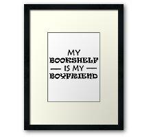 My Bookshelf is my Boyfriend Framed Print