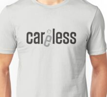 Careless and Carless Unisex T-Shirt